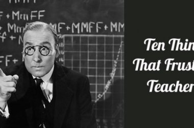 10 Things That Frustrate Teachers